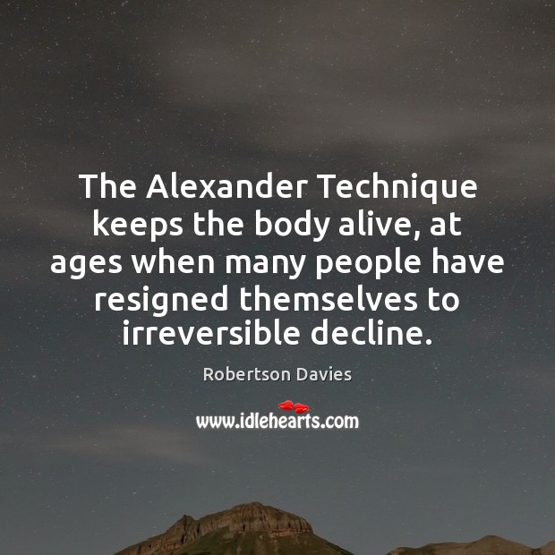 The Alexander Technique keeps the body alive, at ages when many people Image
