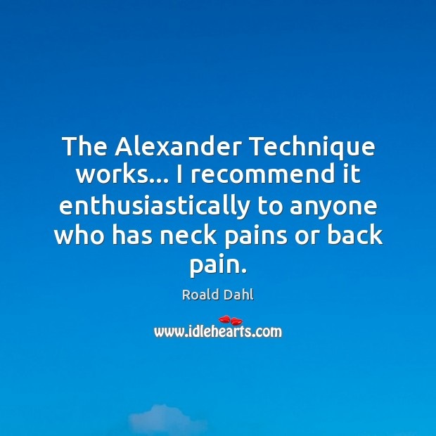 The Alexander Technique works… I recommend it enthusiastically to anyone who has Image