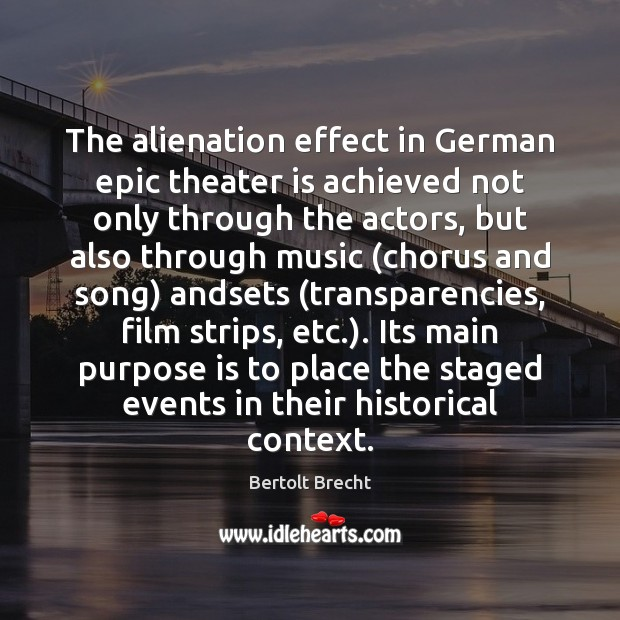 The alienation effect in German epic theater is achieved not only through Image