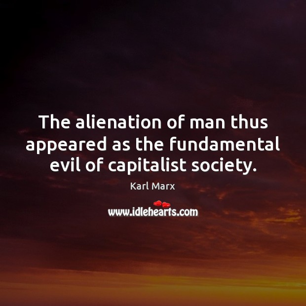 Image, The alienation of man thus appeared as the fundamental evil of capitalist society.