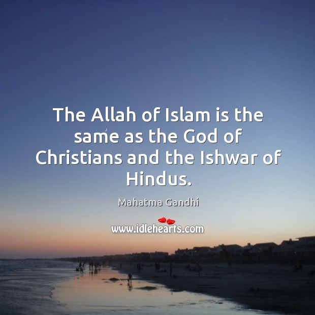The Allah of Islam is the same as the God of Christians and the Ishwar of Hindus. Image