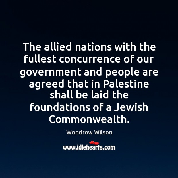 The allied nations with the fullest concurrence of our government and people Woodrow Wilson Picture Quote