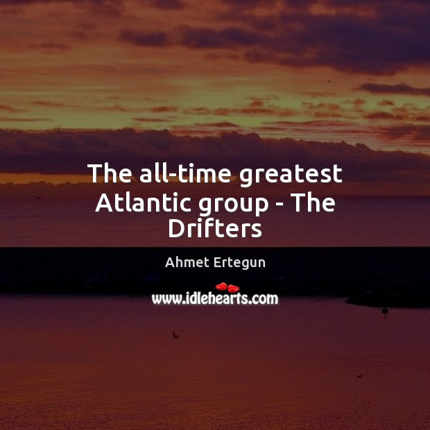Image, The all-time greatest Atlantic group – The Drifters