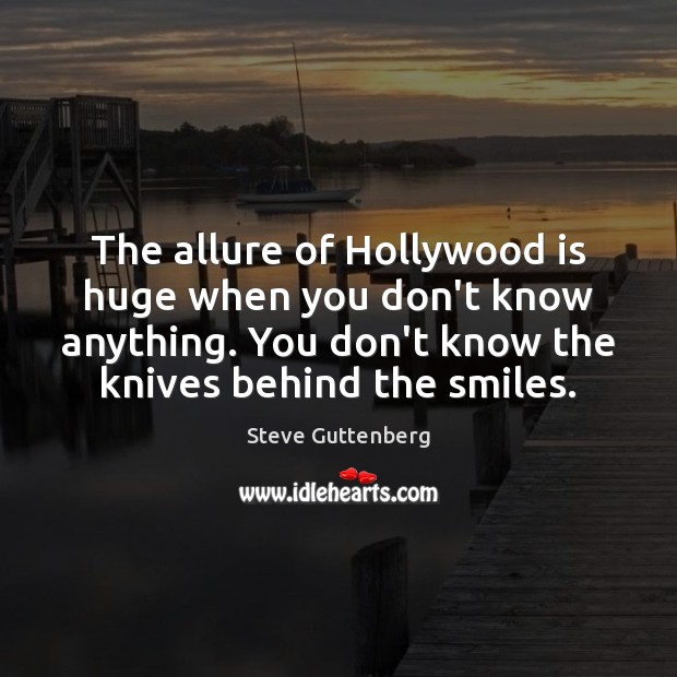 The allure of Hollywood is huge when you don't know anything. You Steve Guttenberg Picture Quote