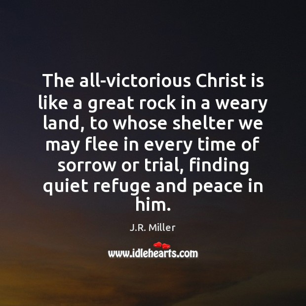Image, The all-victorious Christ is like a great rock in a weary land,