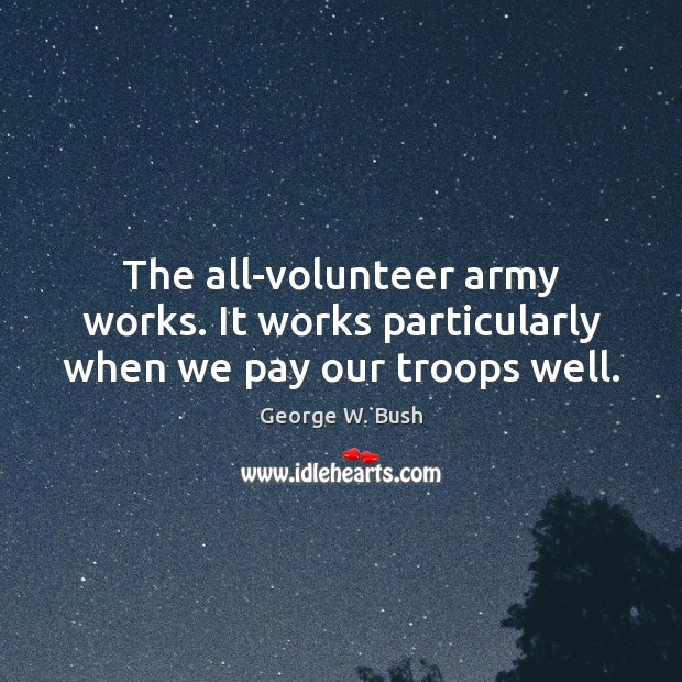 Image, The all-volunteer army works. It works particularly when we pay our troops well.