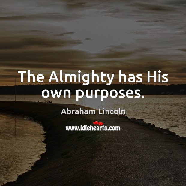 The Almighty has His own purposes. Abraham Lincoln Picture Quote