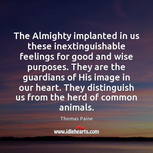 The Almighty implanted in us these inextinguishable feelings for good and wise Image