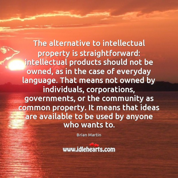 Image, The alternative to intellectual property is straightforward: intellectual products should not be