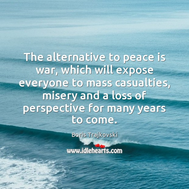 Image, The alternative to peace is war, which will expose everyone to mass