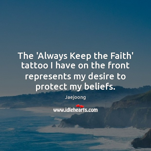The 'Always Keep the Faith' tattoo I have on the front represents Image