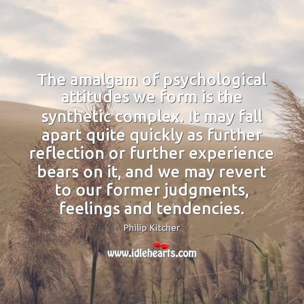 Philip Kitcher Picture Quote image saying: The amalgam of psychological attitudes we form is the synthetic complex. It