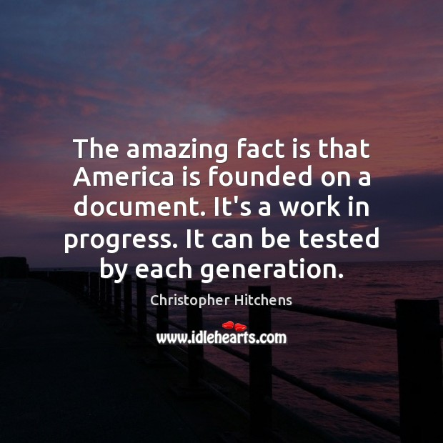 Image, The amazing fact is that America is founded on a document. It's