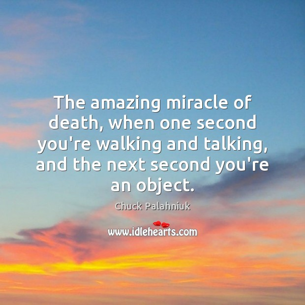 The amazing miracle of death, when one second you're walking and talking, Image