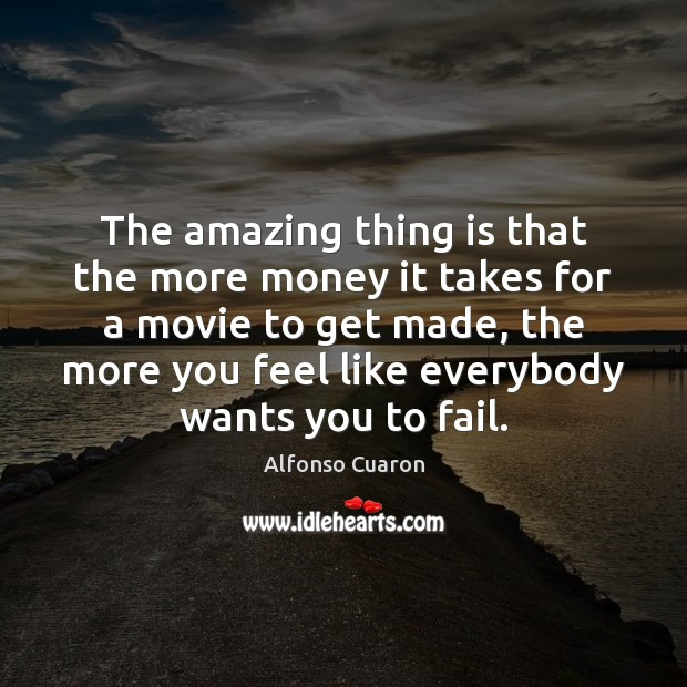 Image, The amazing thing is that the more money it takes for a