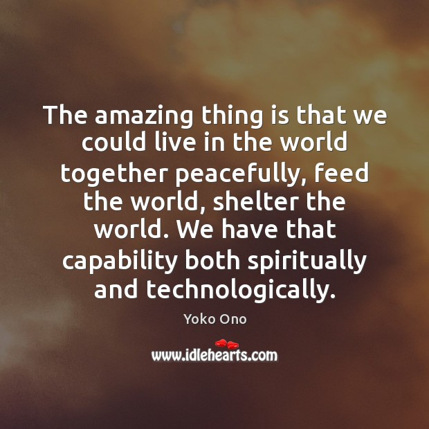 The amazing thing is that we could live in the world together Image