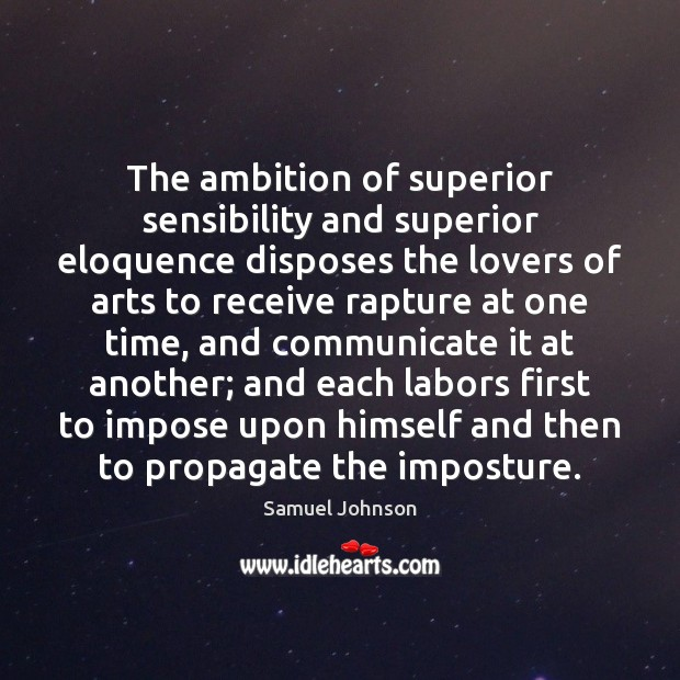 The ambition of superior sensibility and superior eloquence disposes the lovers of Image