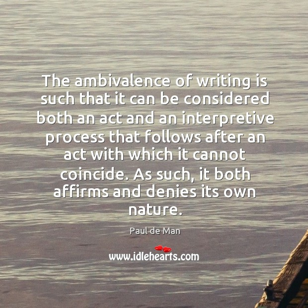 The ambivalence of writing is such that it can be considered both an act and an interpretive Image