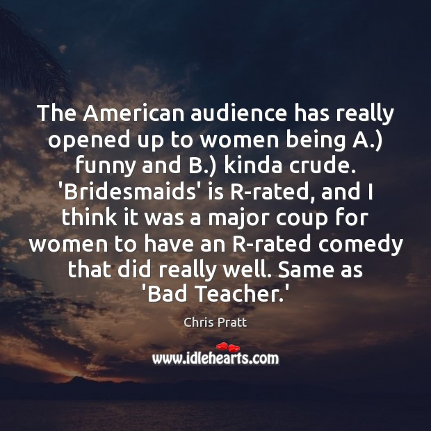 Image, The American audience has really opened up to women being A.) funny