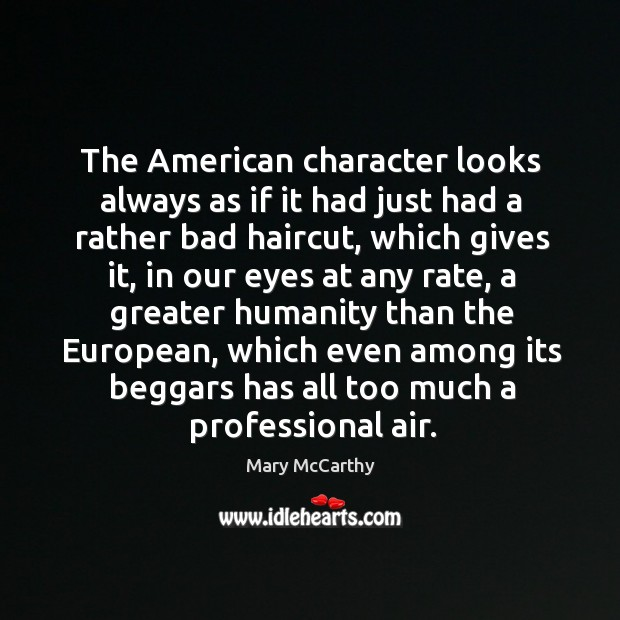 Image, The American character looks always as if it had just had a