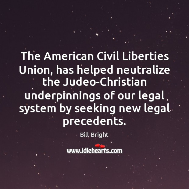 Image, The American Civil Liberties Union, has helped neutralize the Judeo-Christian underpinnings of