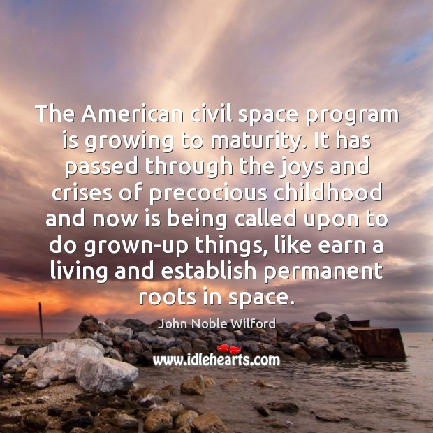 The American civil space program is growing to maturity. It has passed Image