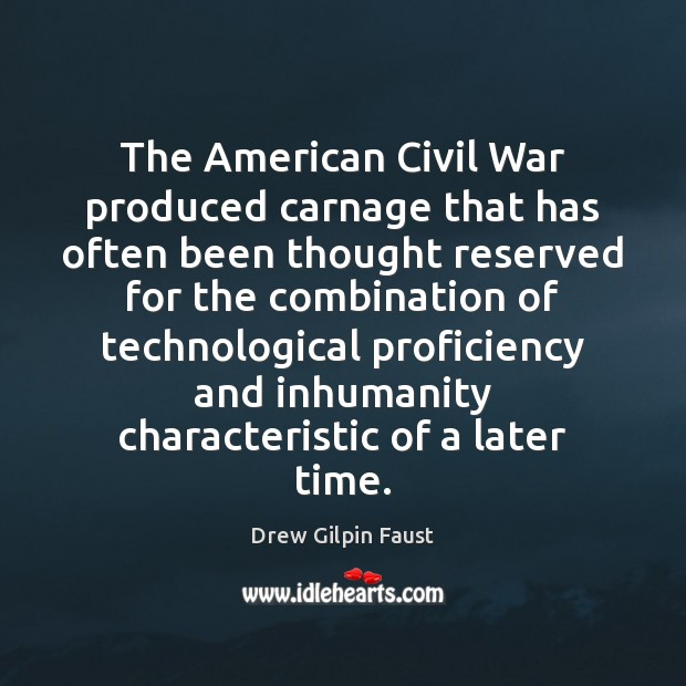 The American Civil War produced carnage that has often been thought reserved Image