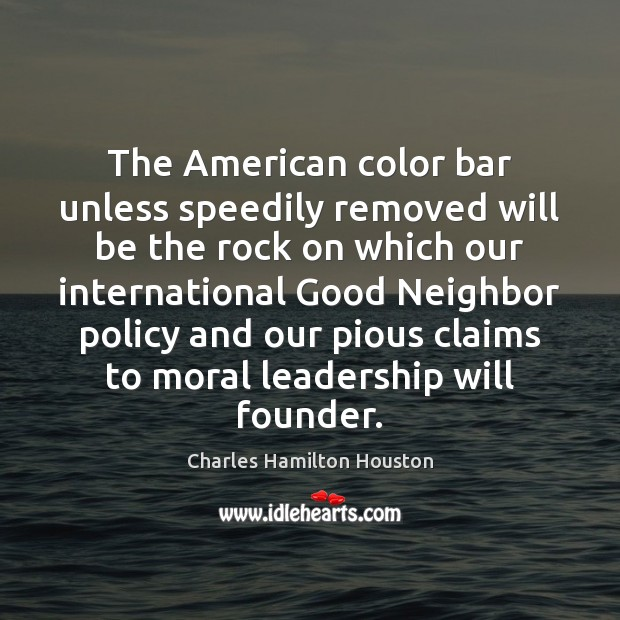 The American color bar unless speedily removed will be the rock on Charles Hamilton Houston Picture Quote