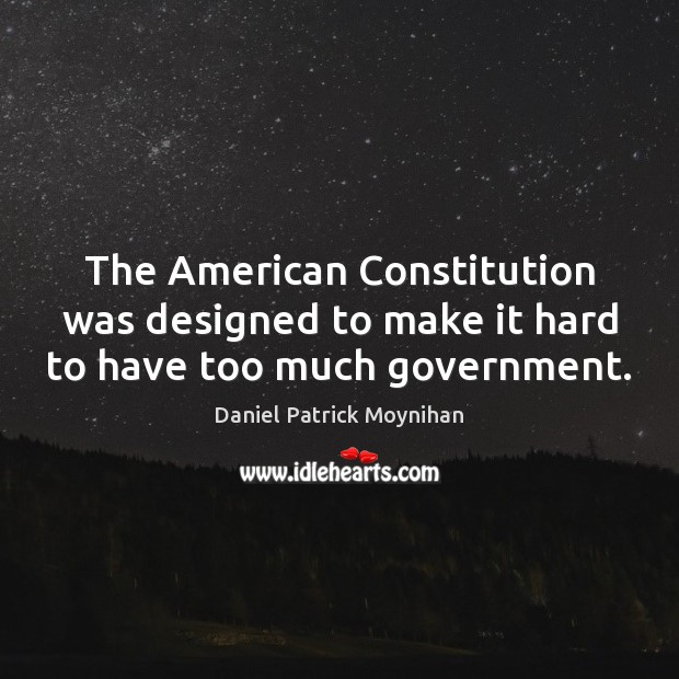 The American Constitution was designed to make it hard to have too much government. Image