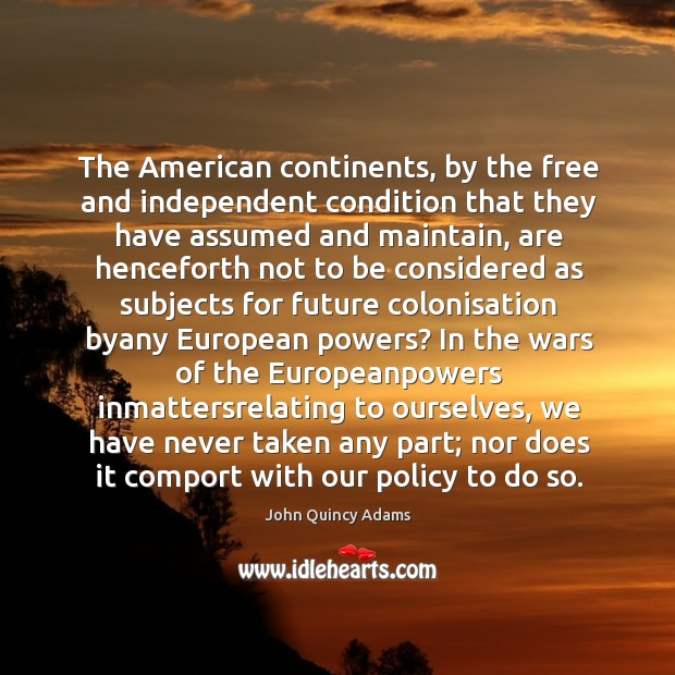 The American continents, by the free and independent condition that they have Image