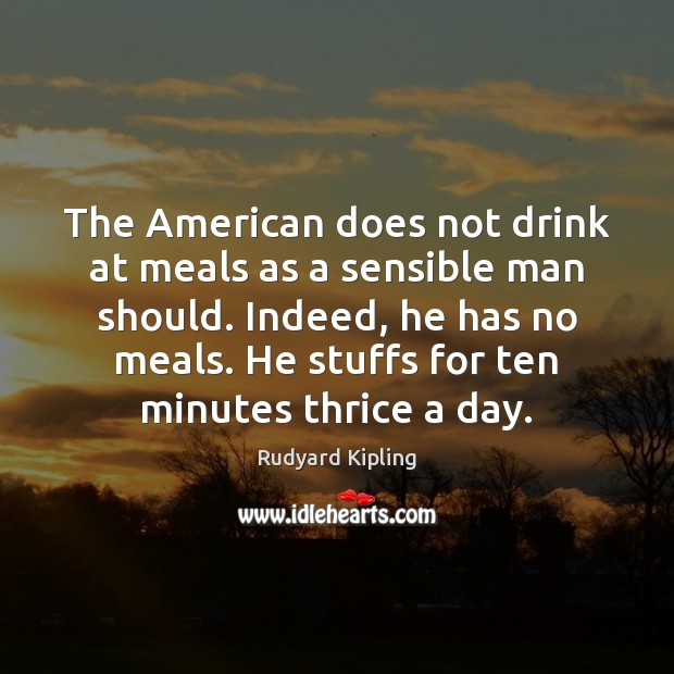 The American does not drink at meals as a sensible man should. Image