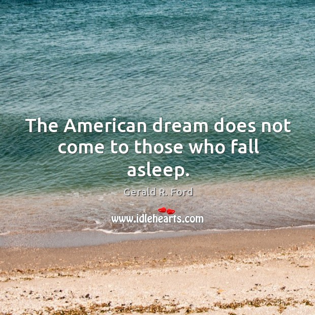 Image, The American dream does not come to those who fall asleep.