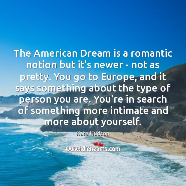 The American Dream is a romantic notion but it's newer – not Kate Hudson Picture Quote