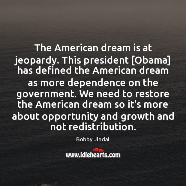 The American dream is at jeopardy. This president [Obama] has defined the Dream Quotes Image