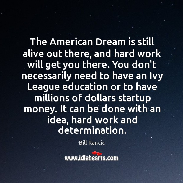 The American Dream is still alive out there, and hard work will Image
