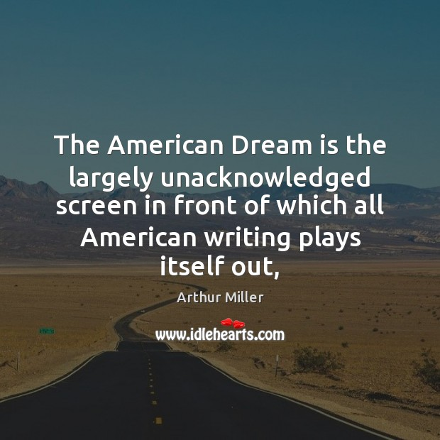 The American Dream is the largely unacknowledged screen in front of which Image
