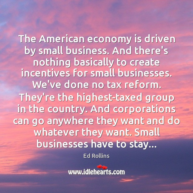 Image, The American economy is driven by small business. And there's nothing basically