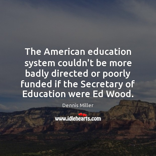 The American education system couldn't be more badly directed or poorly funded Image