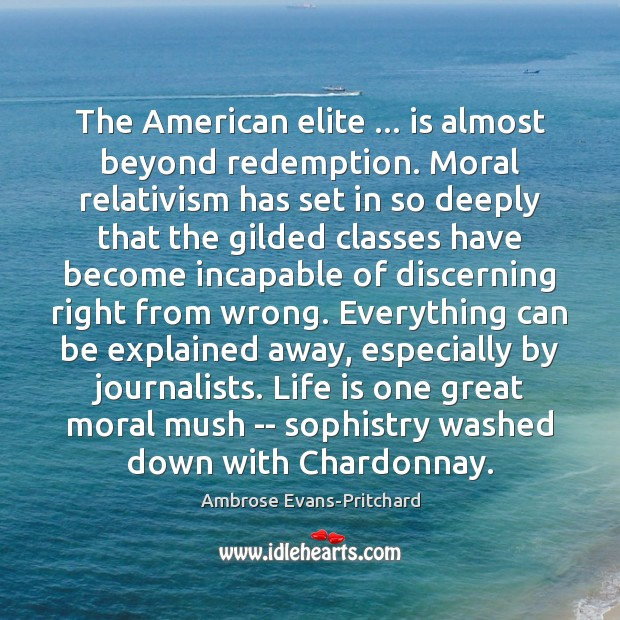 Image, The American elite … is almost beyond redemption. Moral relativism has set in