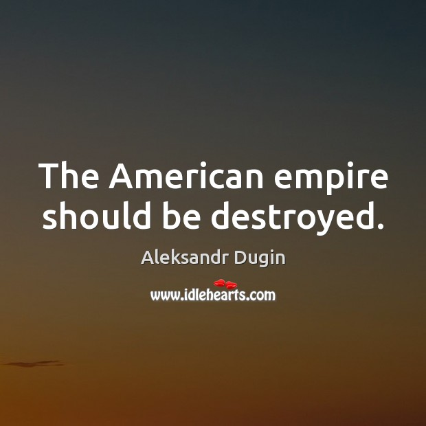 Image, The American empire should be destroyed.