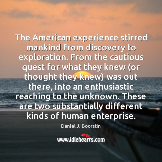 Image, The American experience stirred mankind from discovery to exploration. From the cautious