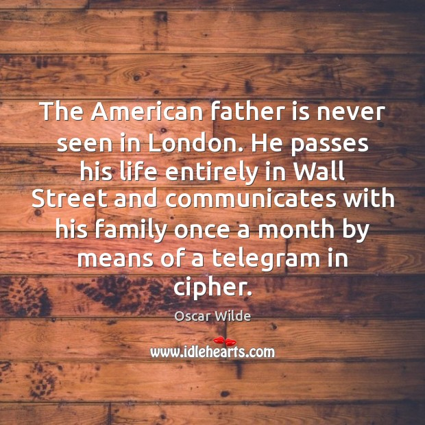 Image, The American father is never seen in London. He passes his life