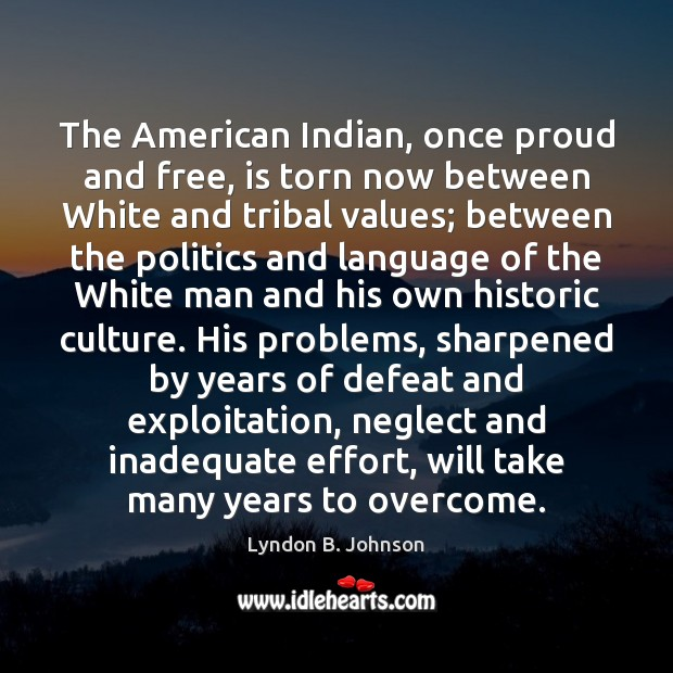 The American Indian, once proud and free, is torn now between White Image