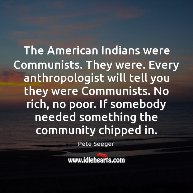Image, The American Indians were Communists. They were. Every anthropologist will tell you