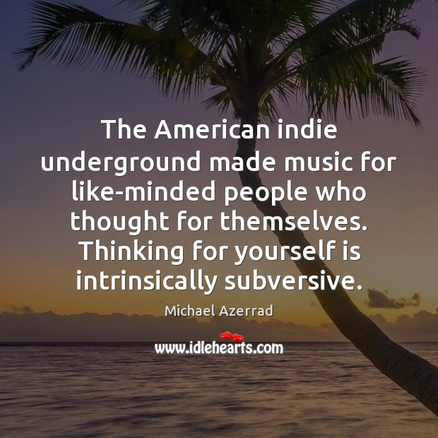 The American indie underground made music for like-minded people who thought for Image