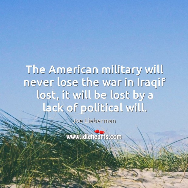 The American military will never lose the war in Iraqif lost, it Joe Lieberman Picture Quote