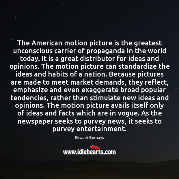 The American motion picture is the greatest unconscious carrier of propaganda in Edward Bernays Picture Quote