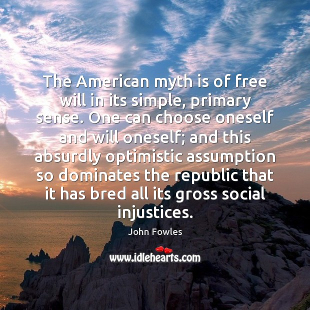 Image, The American myth is of free will in its simple, primary sense.