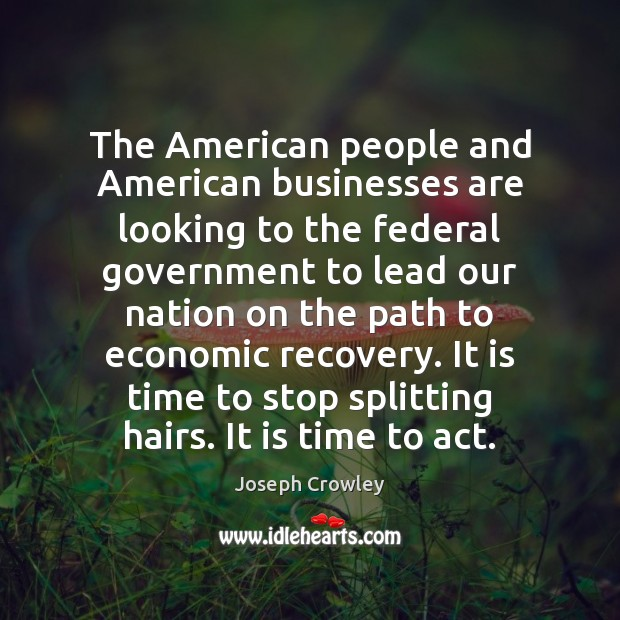 The American people and American businesses are looking to the federal government Image
