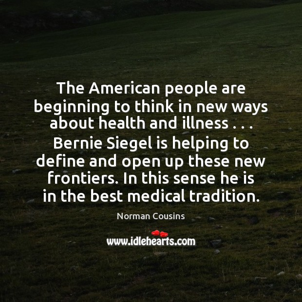 The American people are beginning to think in new ways about health Norman Cousins Picture Quote